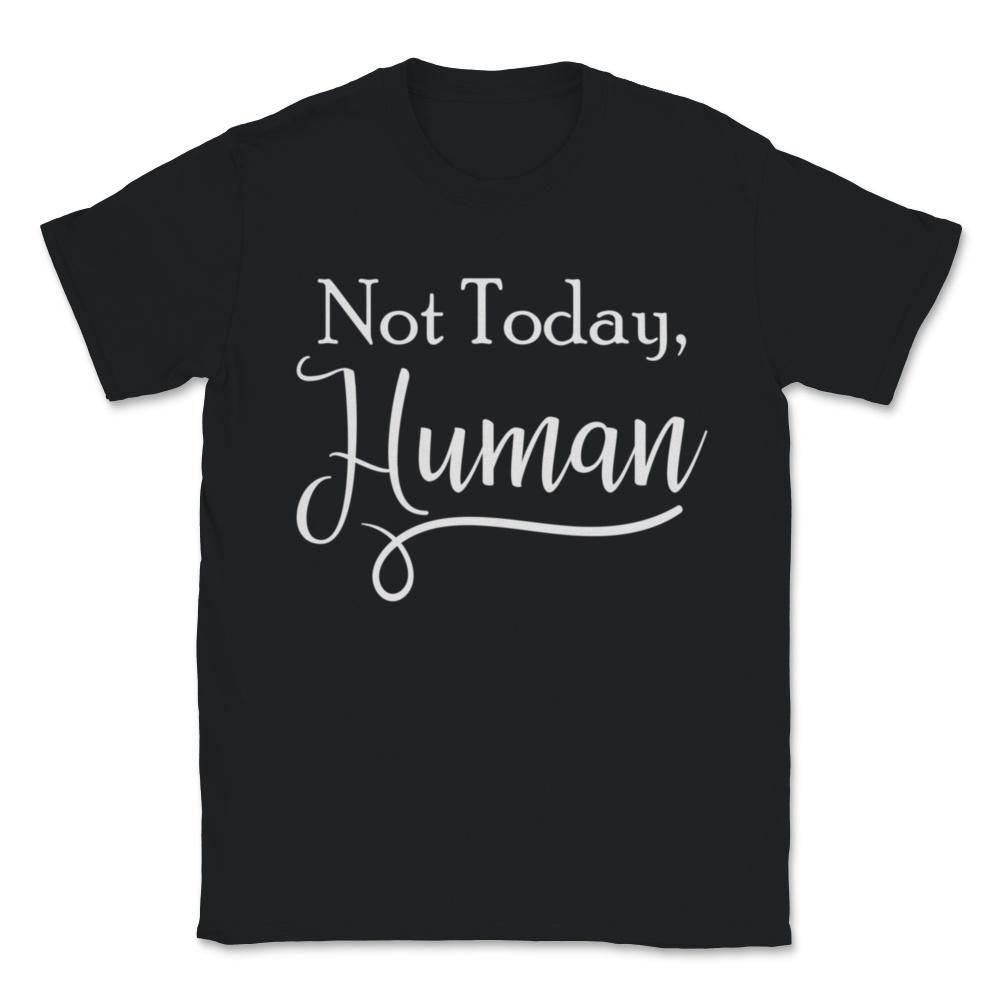 This funny quote on a t-shirt says Not Today, Human. Funny play on words for people who consider themselves to be something other than human, or just to poke fun at anyone who's around to read your shirt. If you love funny sayings on a shirt, this Not Today, Human shirt is a great gift. Sarcasm, funny quotes and humor on a shirt are sure to get some laughs. .ok-productDescription { margin: 1em 0 1em 0; } This popular t-shirt is comfortable to wear, with double-needle stitching on the neckline an