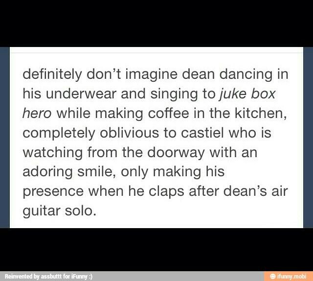 I feel like this was a destiel post and I don't ship that but I can totally see Dean doing that! <<< how can you not ship Destiel?!