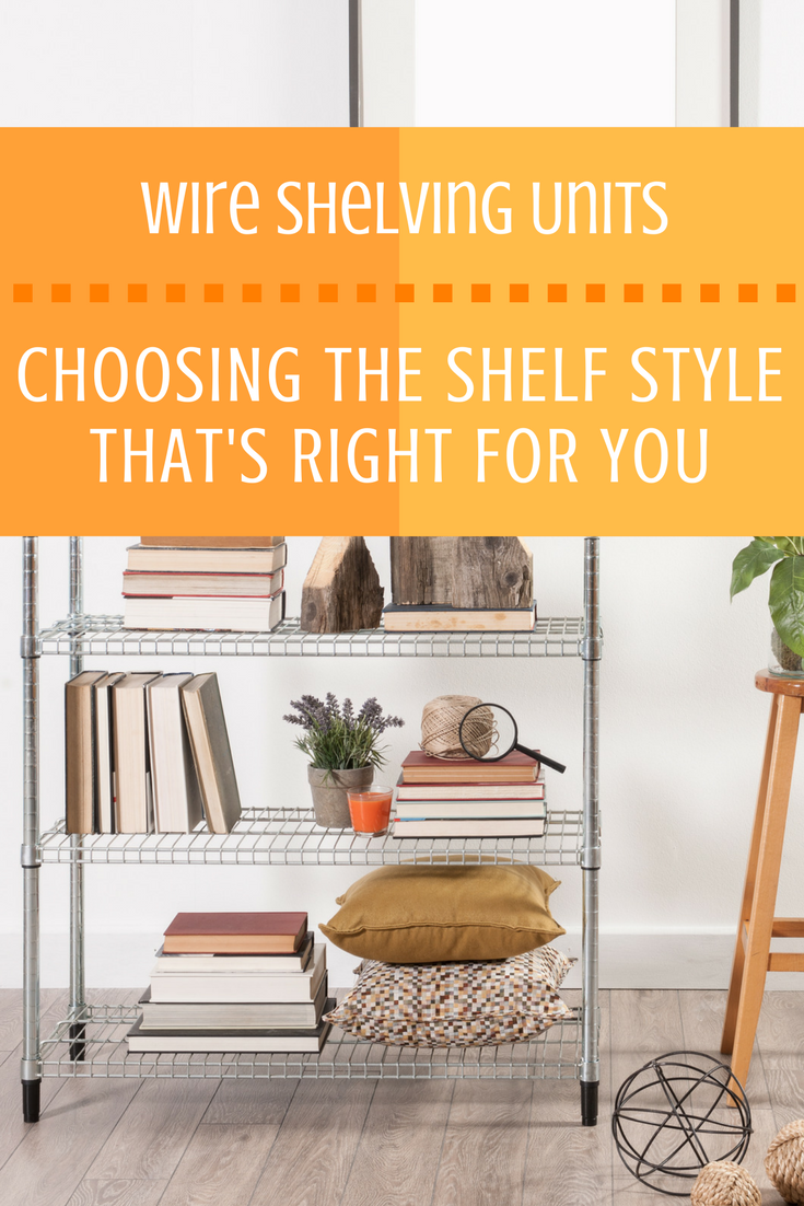 Looking To Purchase This Unit: Choosing The Right Shelf Style For Your Wire Shelving Unit