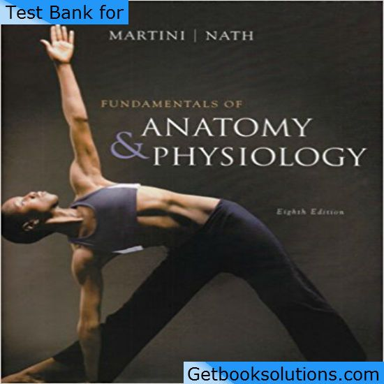 Download Fundamentals of Anatomy and Physiology 8th Edition test ...