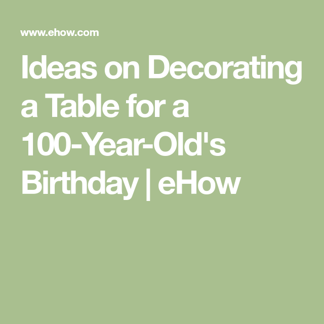 Ideas On Decorating A Table For A 100 Year Olds Birthday