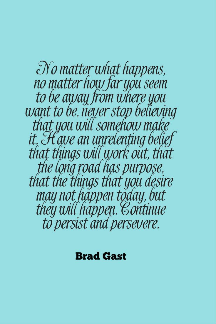 No Matter What Happens No Matter How Far You Seem To Be Away From Where You Want To Be Never Stop Believi Quotable Quotes Persistence Quotes Words Of Wisdom