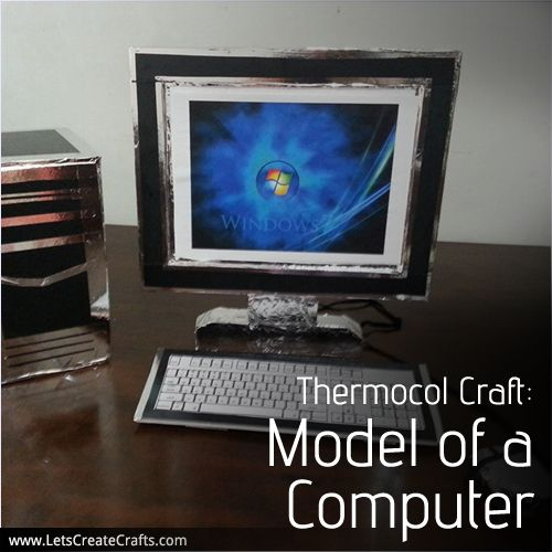 i want to know how to make computer using thermocol ...