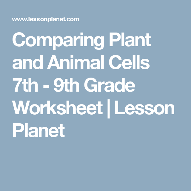Comparing Plant and Animal Cells 7th - 9th Grade Worksheet ...