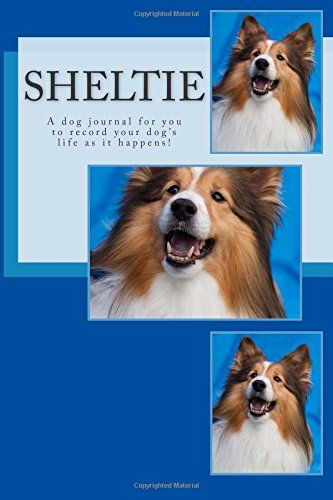 Sheltie: A dog journal for you to record your dog's life as it happens! by Debbie Miller http://www.amazon.com/dp/1494284049/ref=cm_sw_r_pi_dp_1Abdvb0R26XZT