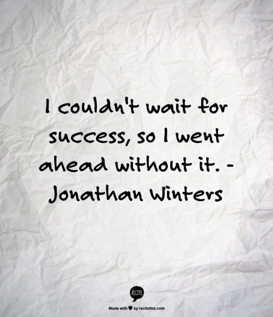 I couldn't wait for success, so I went ahead without it. - Jonathan Winters #quote