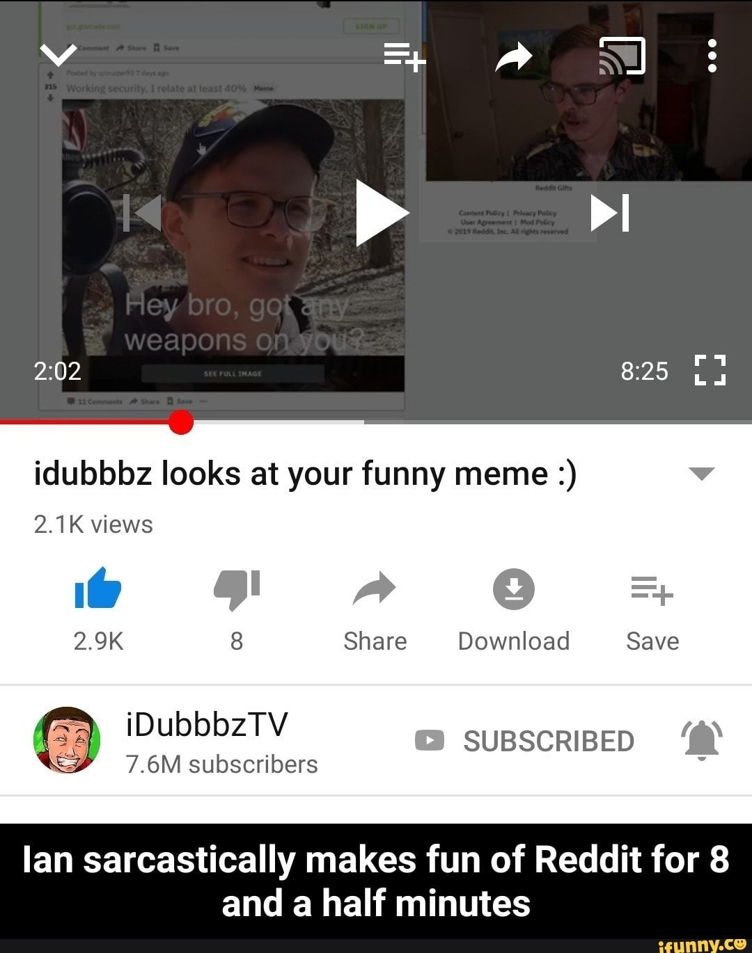 Makes Fun Of Reddit For 8 And Idubbbz Looks At Your Funny Meme A Half Minutes Ian Sarcastically Ian Sarcastically Makes Fun Of Reddit For 8 And A Half Minu