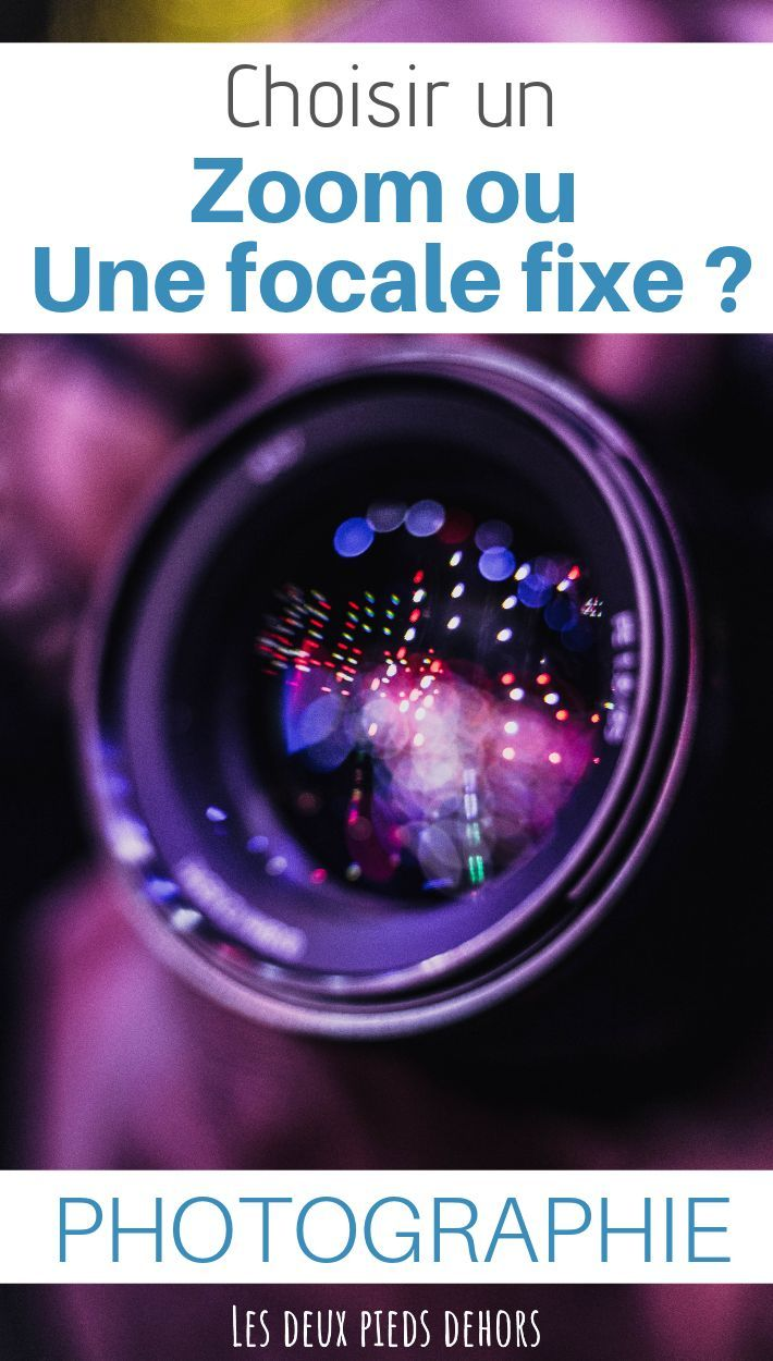 choisir un objectif  u00e0 focale fixe ou un zoom