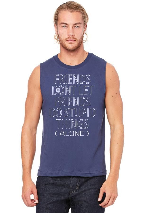 friends dont let friends do stupid things alone 1 Muscle Tank
