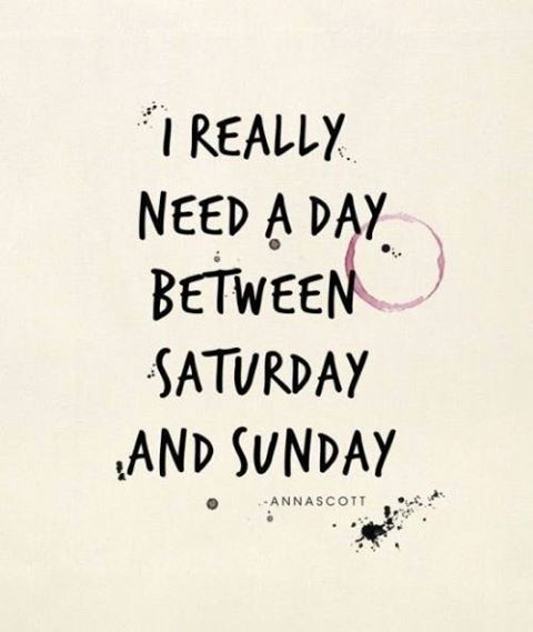 I Really Need A Day Between Saturday And Sunday Funny Quotes Quote Funny Quotes Sunday Saturday Weekend Quotes Quotes Me Quotes