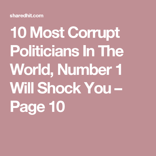 10 Most Corrupt Politicians In The World, Number 1 Will Shock You – Page 10