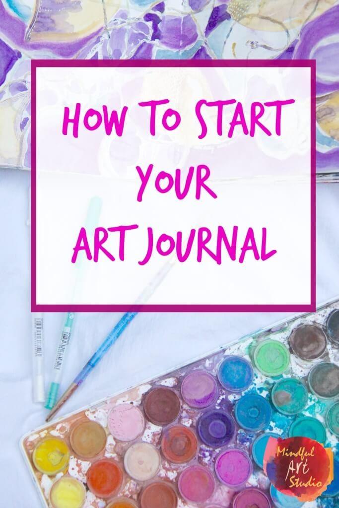 How To Start An Art Journal Art Journal Techniques Art Journal