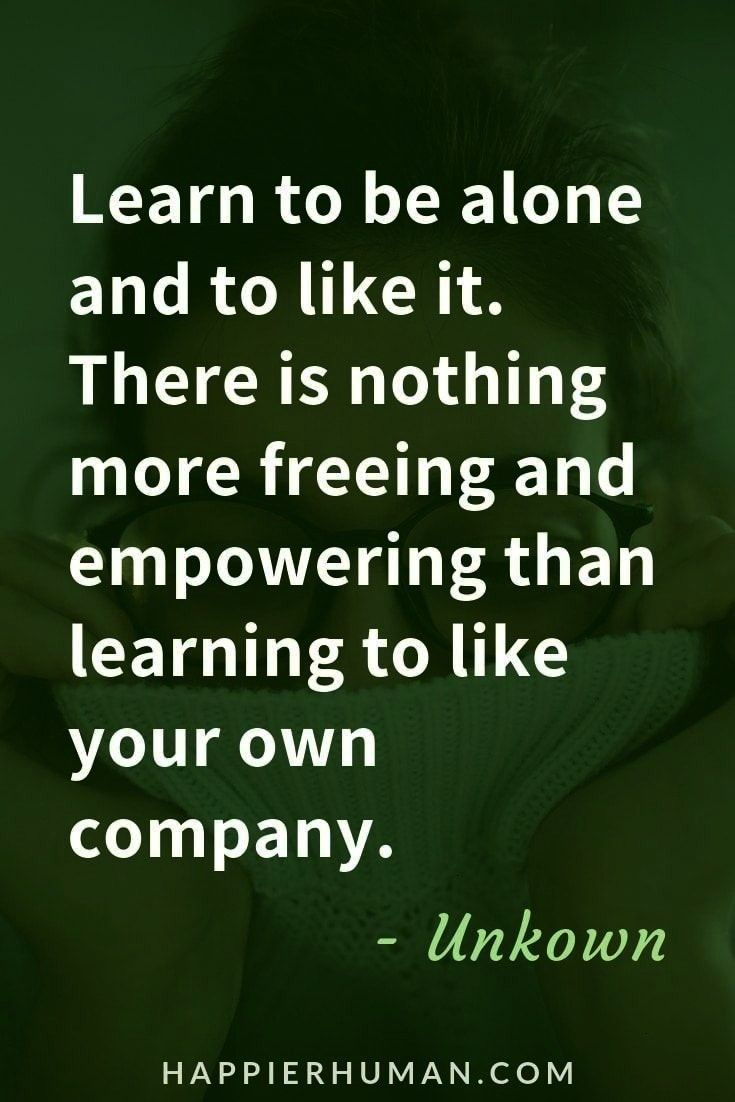 be Happy Learn to be alone and like it. | Loneliness quotes | quotes about being alone |Learn to be