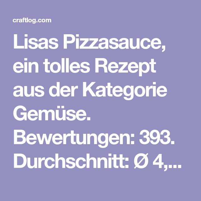 Rezept Von Lisas Pizzasauce Um Chefkoch De Craftlog Rezept Pizzasauce Tolle Rezepte Saucen