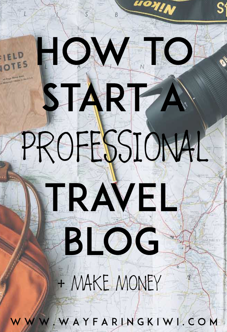 How To Start A Professional Travel Blog: The ULTIMATE Guide