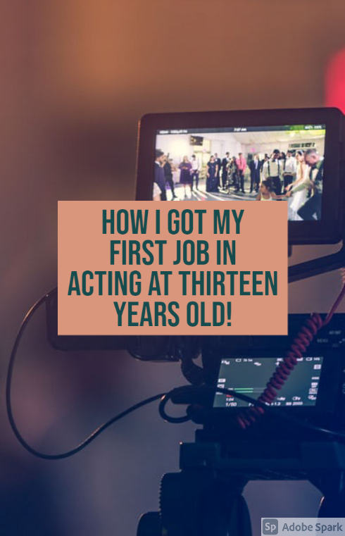 How I Got My First Job In Acting At Thirteen Years Old Get My First Job My First Job Acting Auditions