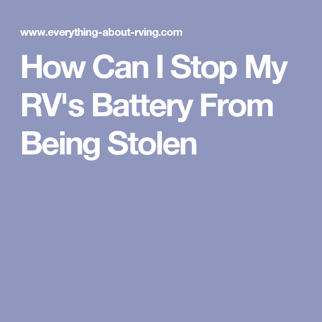 How Can I Stop My RV's Battery From Being Stolen