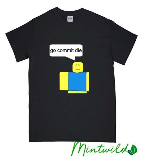 Roblox Go Commit Die T Shirt Clothes Fashion Shirt Women Casual