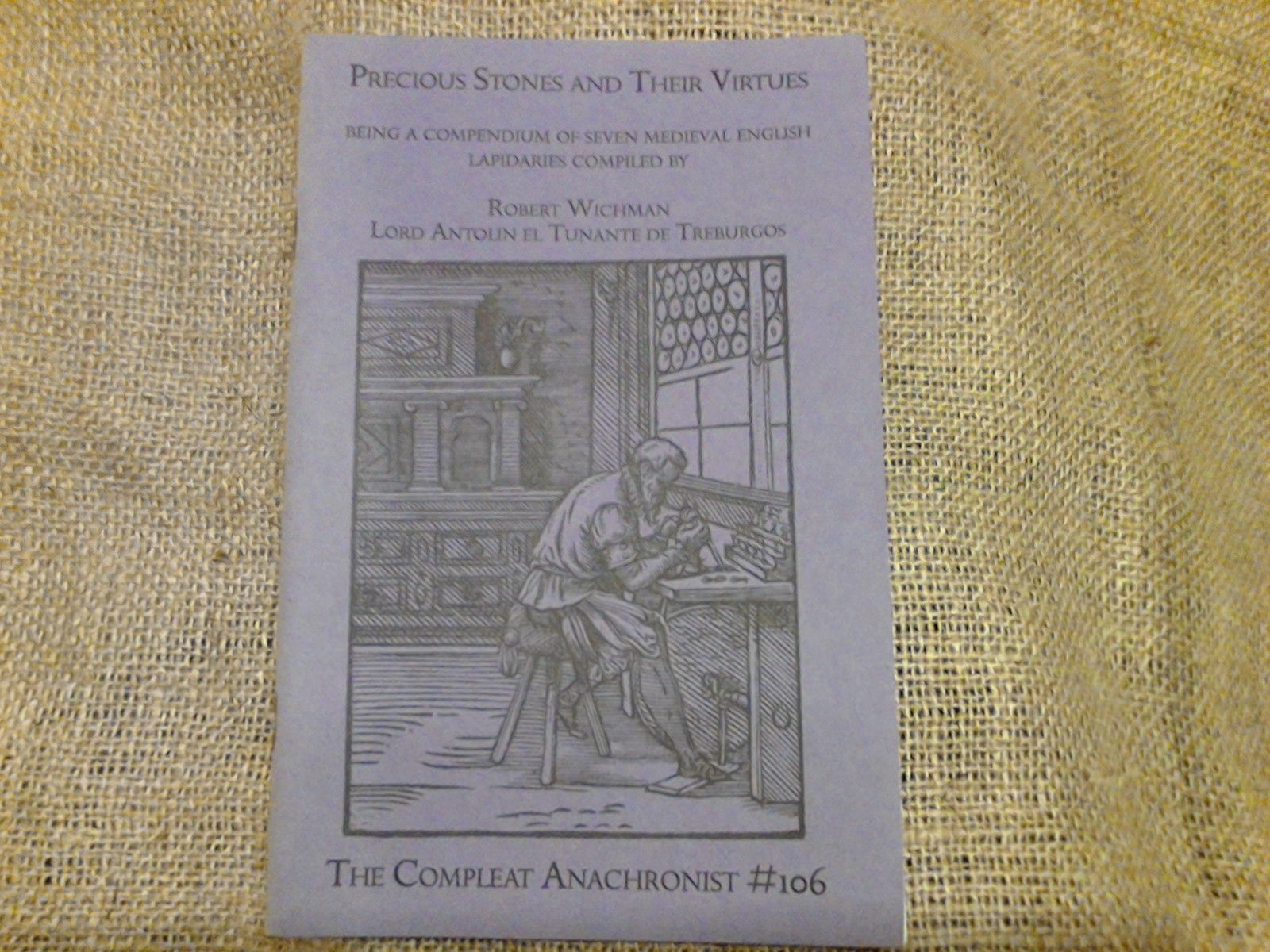 Compleat Anachronist #106 Precious Stones and Their Virtues, Being a Compendium of Seven Medieval English Lapidaries Compiled by Robert Wichman, Lord Antolin el Tutante de Treburgos. $6