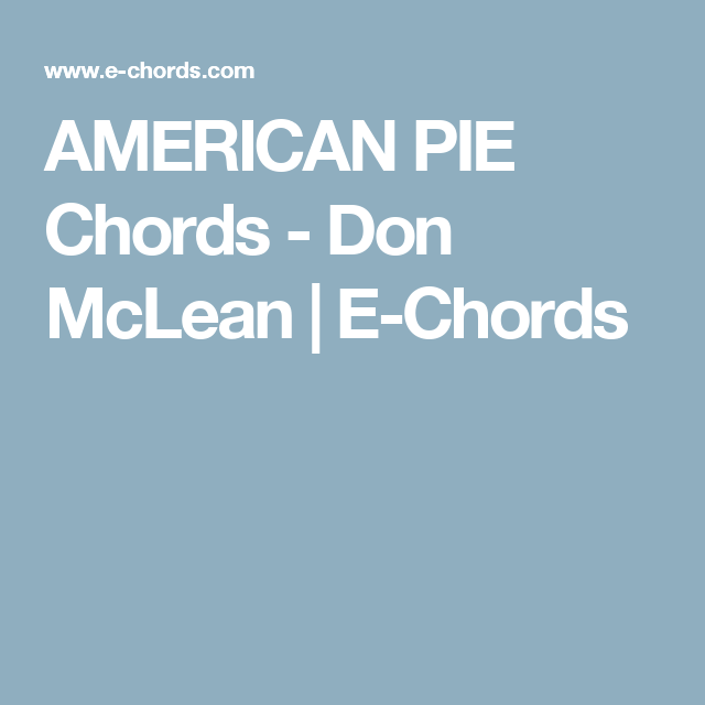 AMERICAN PIE Chords - Don McLean | E-Chords | Music & Guitar ...