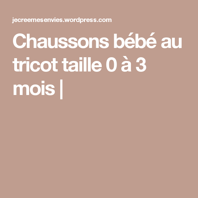 Chaussons Bébé Au Tricot Taille 0 à 3 Mois Chaussons Pour