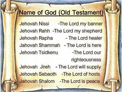 Some of the names of God: Jehovah Nissi, Jehovah Rapha, Jehova Jireh