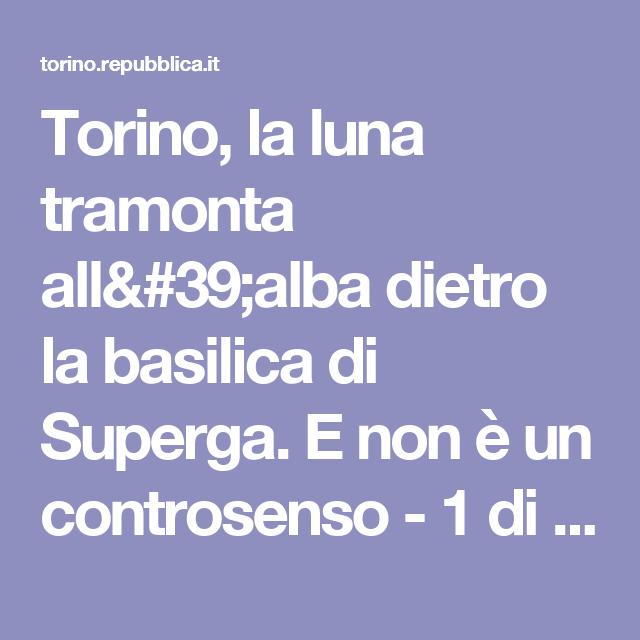 Torino, la luna tramonta all'alba dietro la basilica di Superga. E non è un controsenso - 1 di 1 - Torino - Repubblica.it