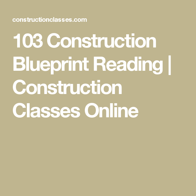 103 construction blueprint reading construction classes online this 103 construction blueprint reading course provides students with foundation knowledge and enough practice at reading blueprints to get started malvernweather Gallery