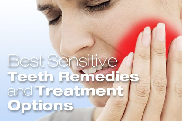 Best Sensitive Teeth Remedies And Treatment Options