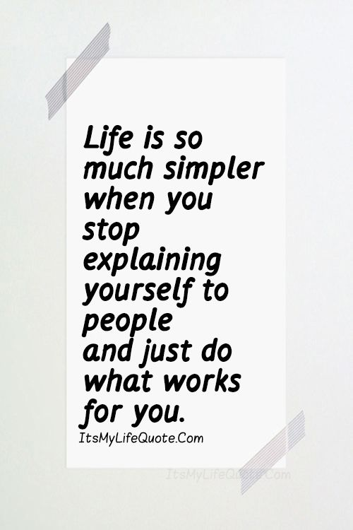 Life Is So Much Simpler When You Stop Explaining Yourself To People Via Thinkpozitive Co Positive Quotes Quotes About Everything Positive Quotes For Friends