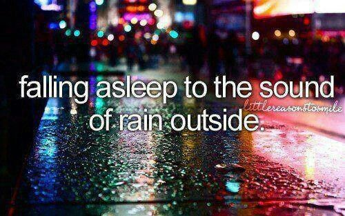 So true. Loved last night because it was raining when i went to sleep!