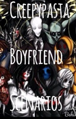 Creepypasta Boyfriend Scenarios - He Asks You To Be His Girlfriend