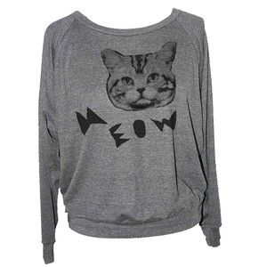 Meow Cat Sweatshirt. We should all get them and wear them at the same time and look psychotic.