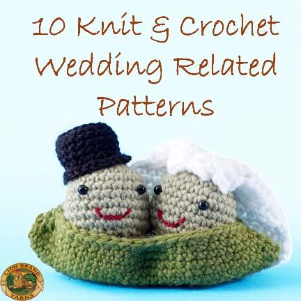 Here Comes The Bride 10 Knit Crochet Wedding Related Patterns