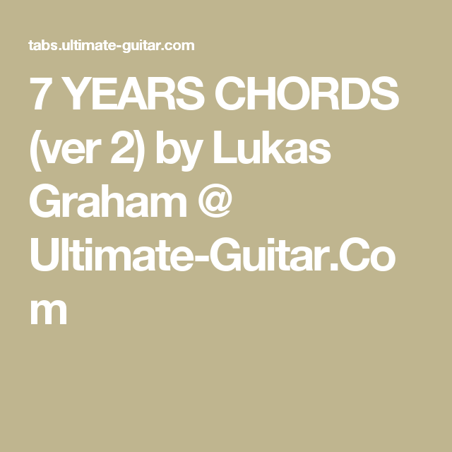 7 YEARS CHORDS (ver 2) by Lukas Graham @ Ultimate-Guitar.Com ...