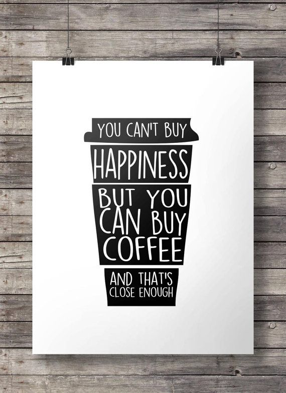 Coffee Quote You Can T Buy Happiness But You Can Buy Etsy Funny Coffee Quotes Coffee Art Print Inspirational Coffee Quotes