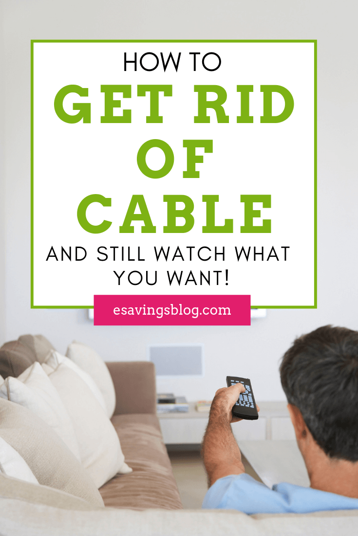 How to Get Rid of Cable and Still Watch What You Want ...