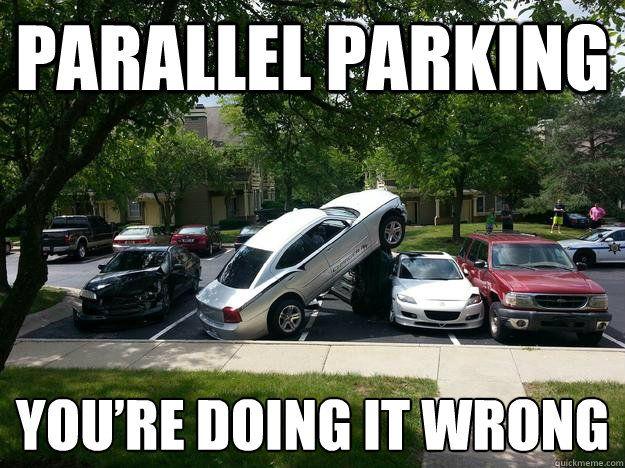 Parking Is Hard Driving Memes Laugh Out Loud Memes