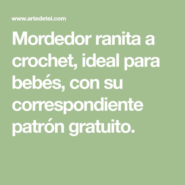 Mordedor ranita a crochet, ideal para bebés, con su correspondiente ...