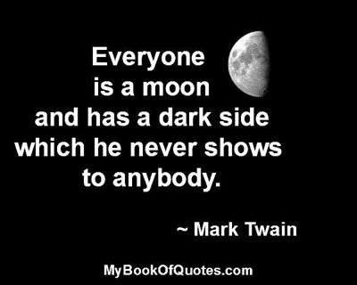 Everyone Is A Moon Mybookofquotes Com Love Quotes Funny Book Quotes Mark Twain Quotes