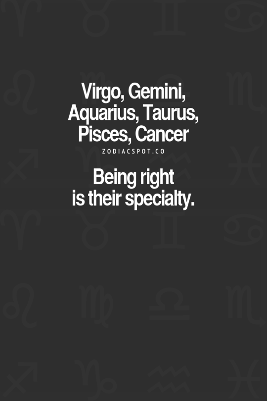 This is why Josh and I fight! We are both always right! Lol! Pisces/Taurus problems!