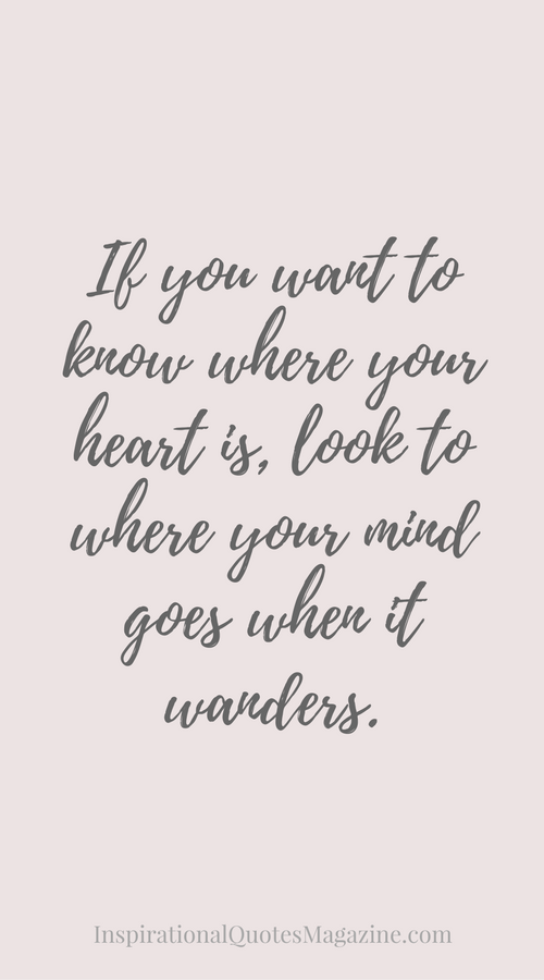 Love Quote Idea If You Want To Know Where You Heart Is Look To