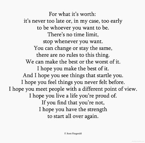 I hope you live a life you're proud of. If you find that you're not, I hope you have the strength to start all over again