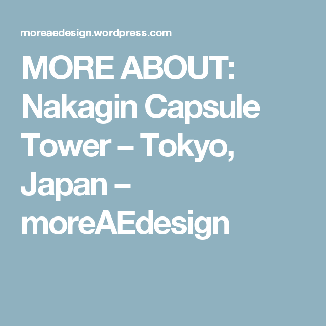 MORE ABOUT: Nakagin Capsule Tower – Tokyo, Japan – moreAEdesign