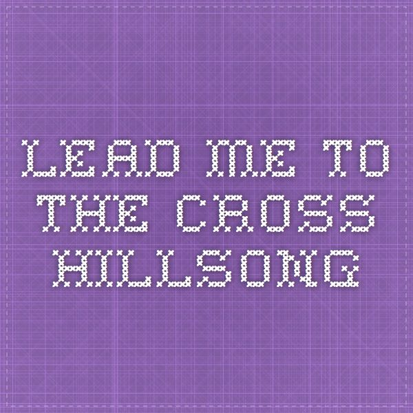 Lead Me To The Cross Hillsong Guitar Chords Pinterest Guitar