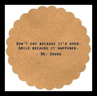 Don't cry. Smile.