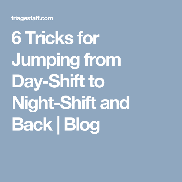 6 Tricks For Jumping From Day Shift To Night And Back