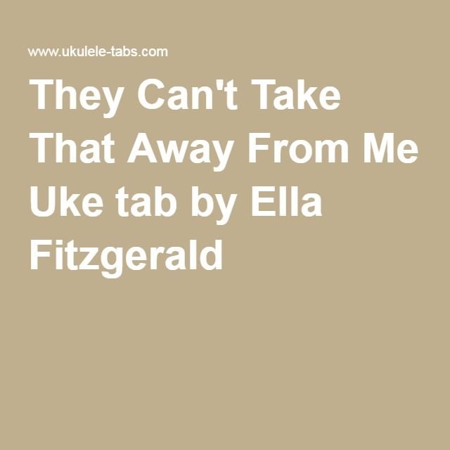 They Cant Take That Away From Me Uke Tab By Ella Fitzgerald Songs