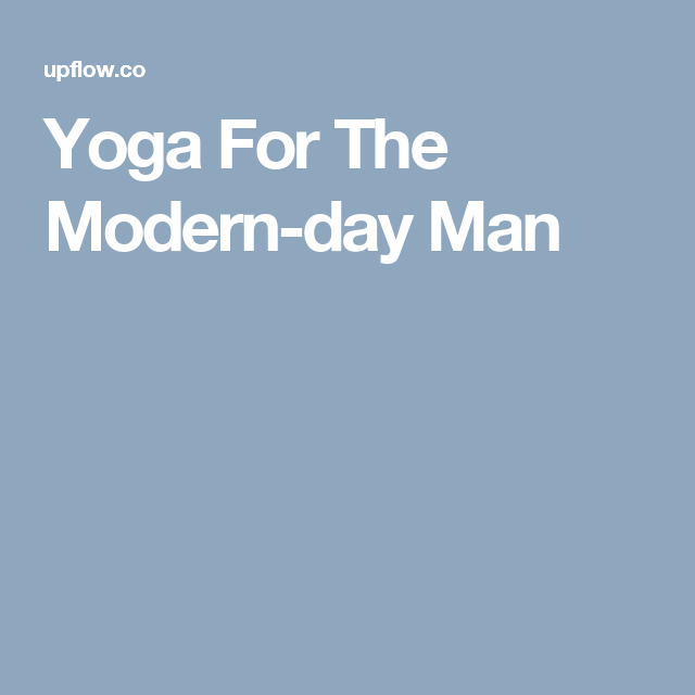 Yoga For The Modern-day Man