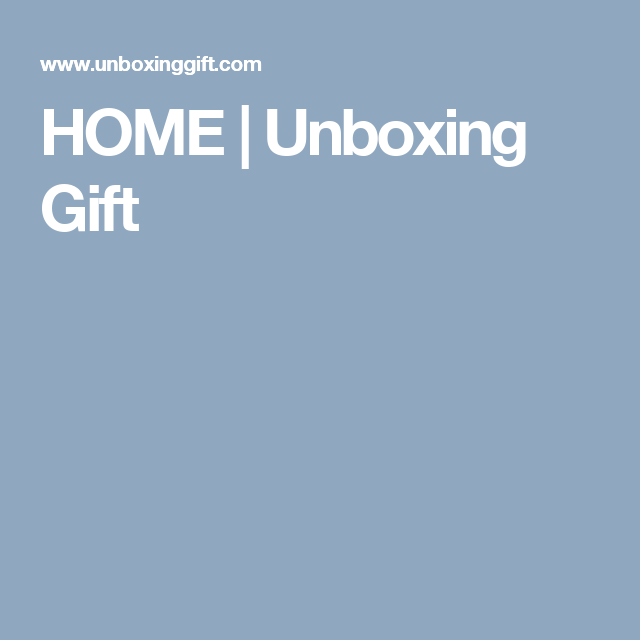 HOME | Unboxing Gift